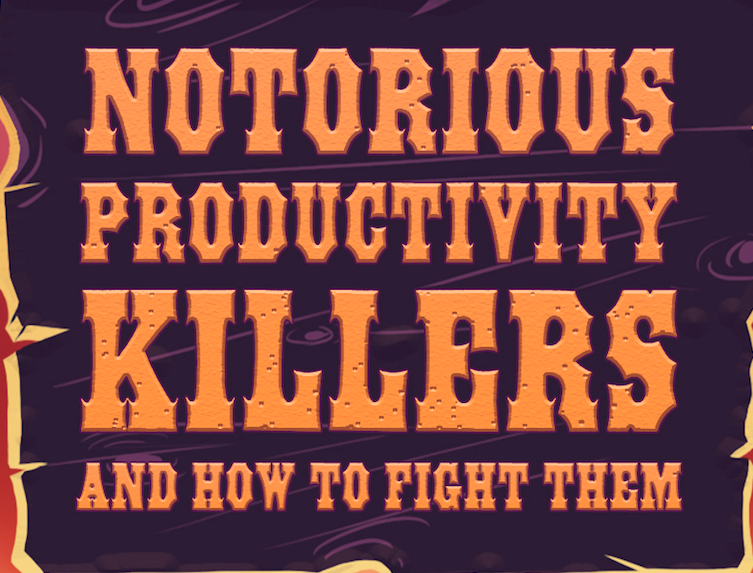 3 Notorious Productivity Killers and How to Fight Them
