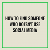 How To Find Someone Who Doesn't Use Social Media?
